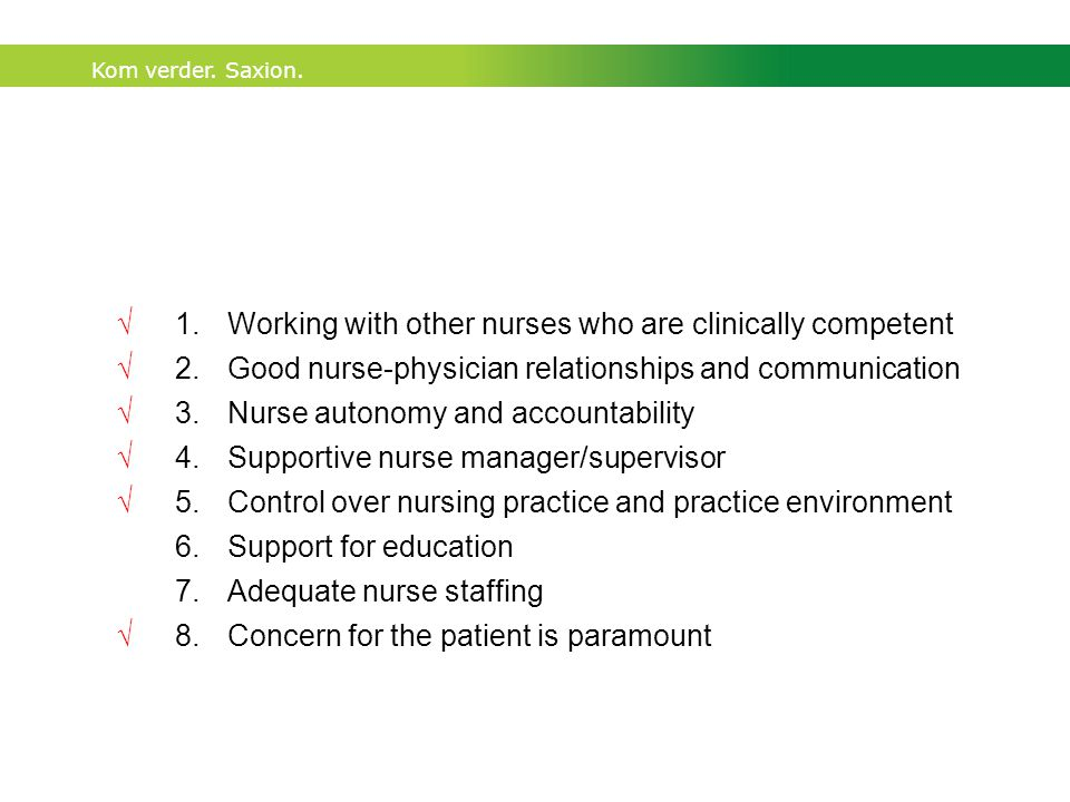 Kom verder.Saxion. 1.Working with other nurses who are clinically competent 2.