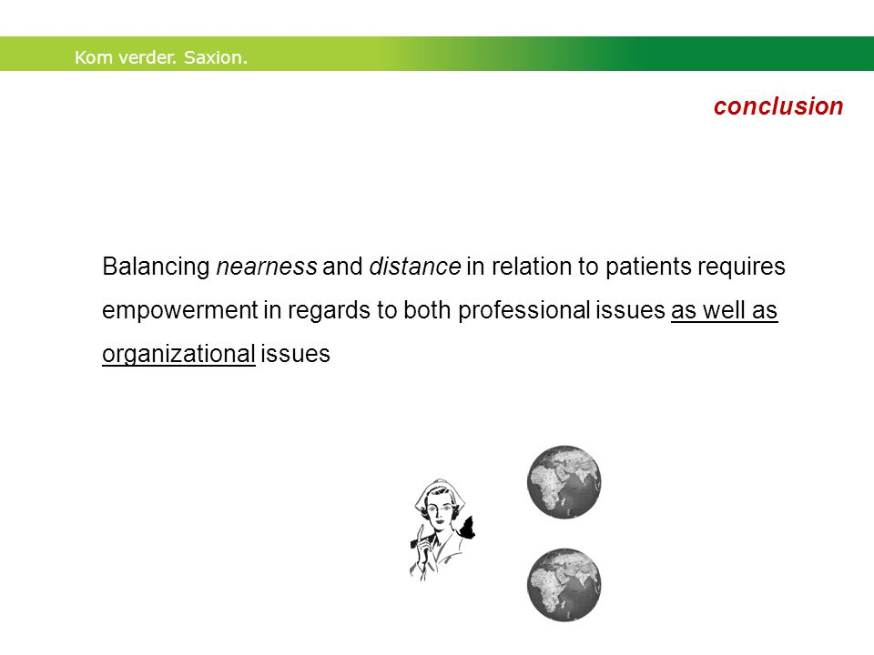 Kom verder. Saxion. Balancing nearness and distance in relation to patients requires empowerment in regards to both professional issues as well as org