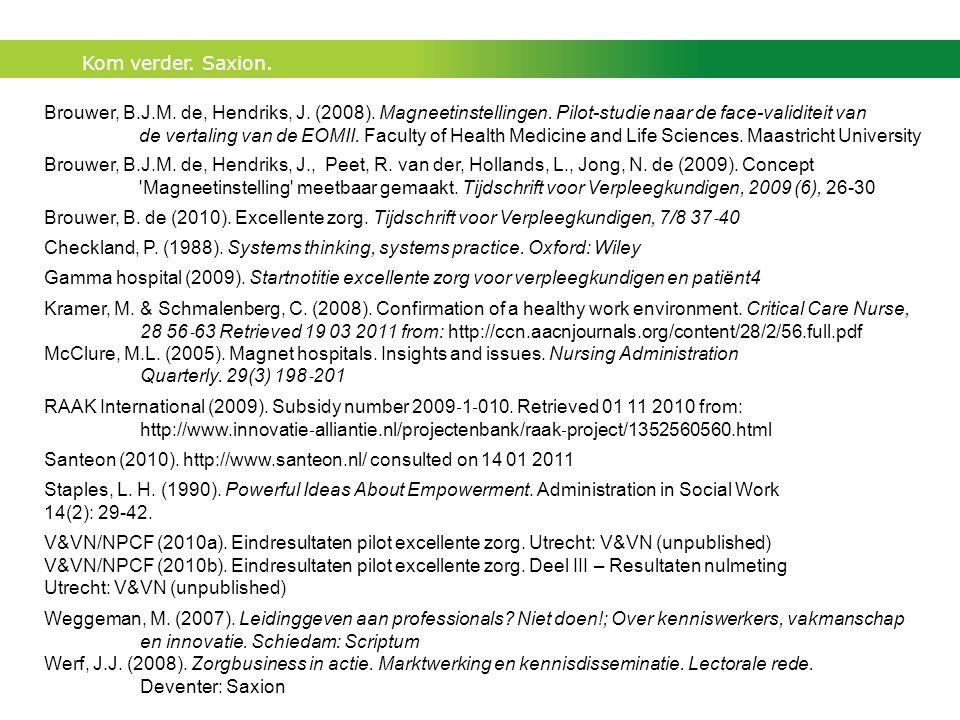 Kom verder. Saxion. Brouwer, B.J.M. de, Hendriks, J. (2008). Magneetinstellingen. Pilot-studie naar de face-validiteit van de vertaling van de EOMII.