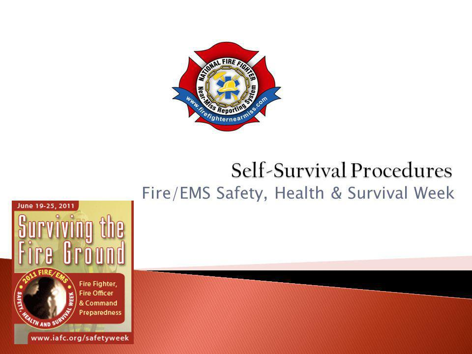  Firefighters/EMTs can increase their self-survival procedures by reviewing the following topics: ◦ Avoid Panic ◦ Mnemonic Learning Aids such as GRAB-LIVES ◦ Emergency Breathing  By following key points in the proceeding slides, and their associated Near-Miss Reports, Firefighters/EMTs can be better increase their Self-Survival Procedures
