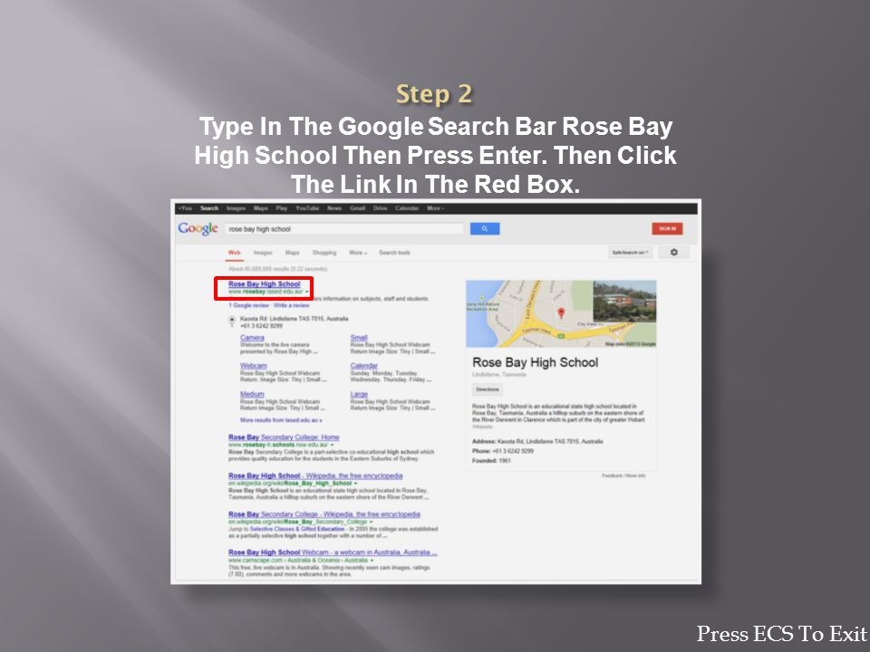 Type In The Google Search Bar Rose Bay High School Then Press Enter. Then Click The Link In The Red Box. Press ECS To Exit