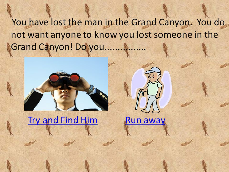 You have lost the man in the Grand Canyon.
