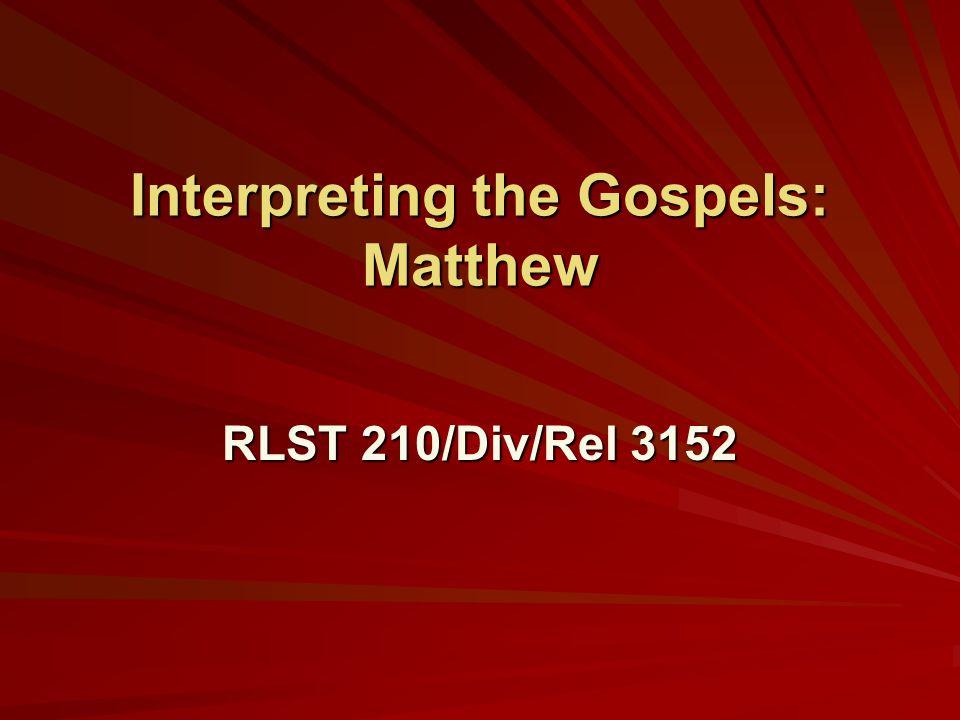 Interpreting the Gospels: Matthew RLST 210/Div/Rel 3152