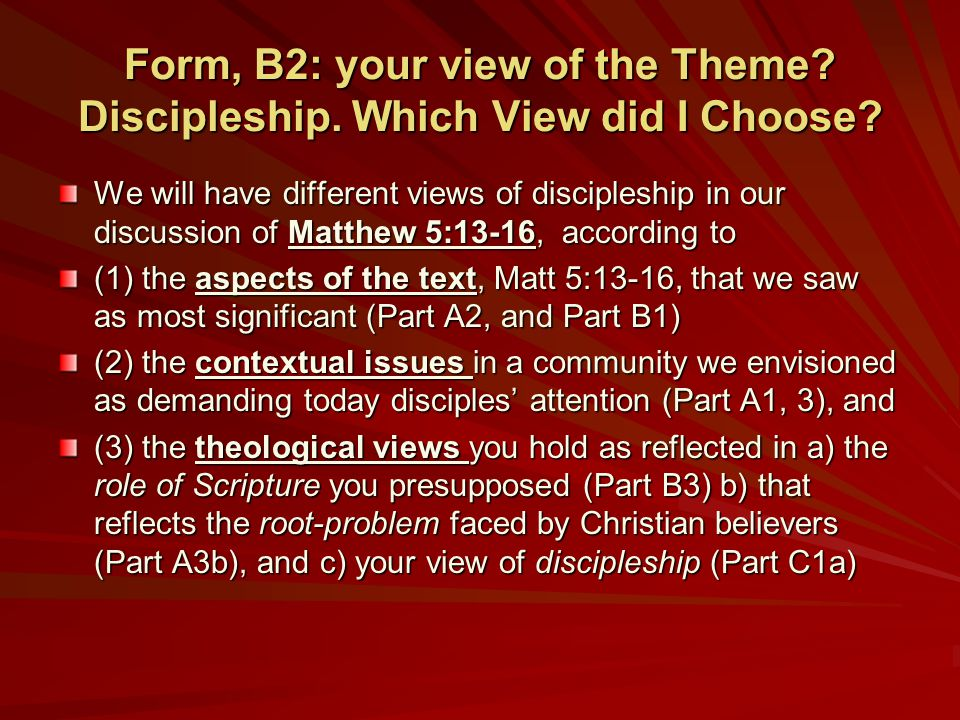 Form, B2: your view of the Theme? Discipleship. Which View did I Choose? We will have different views of discipleship in our discussion of Matthew 5:1