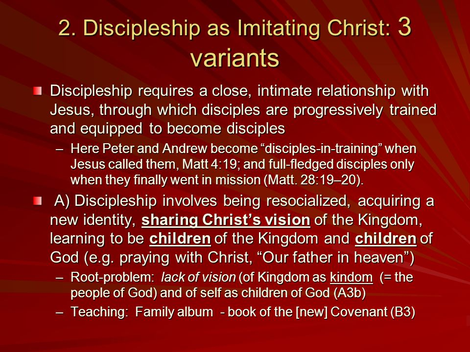2. Discipleship as Imitating Christ: 3 variants Discipleship requires a close, intimate relationship with Jesus, through which disciples are progressi
