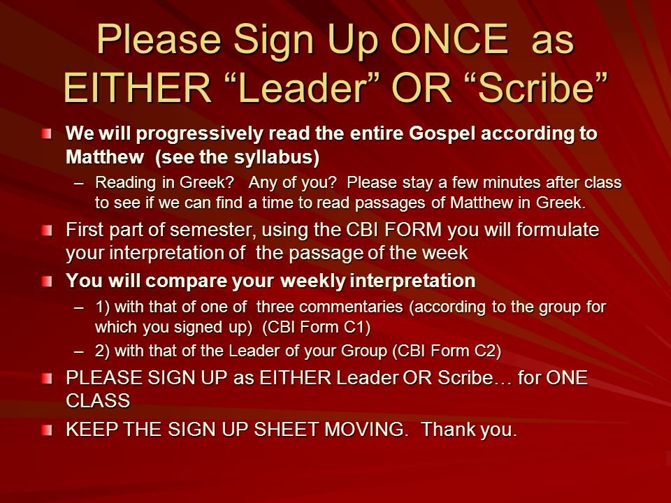 "Please Sign Up ONCE as EITHER ""Leader"" OR ""Scribe"" We will progressively read the entire Gospel according to Matthew (see the syllabus) –Reading in Gr"