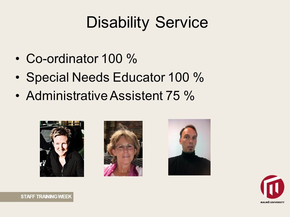 Disability Service STAFF TRAINING WEEK Co-ordinator 100 % Special Needs Educator 100 % Administrative Assistent 75 %