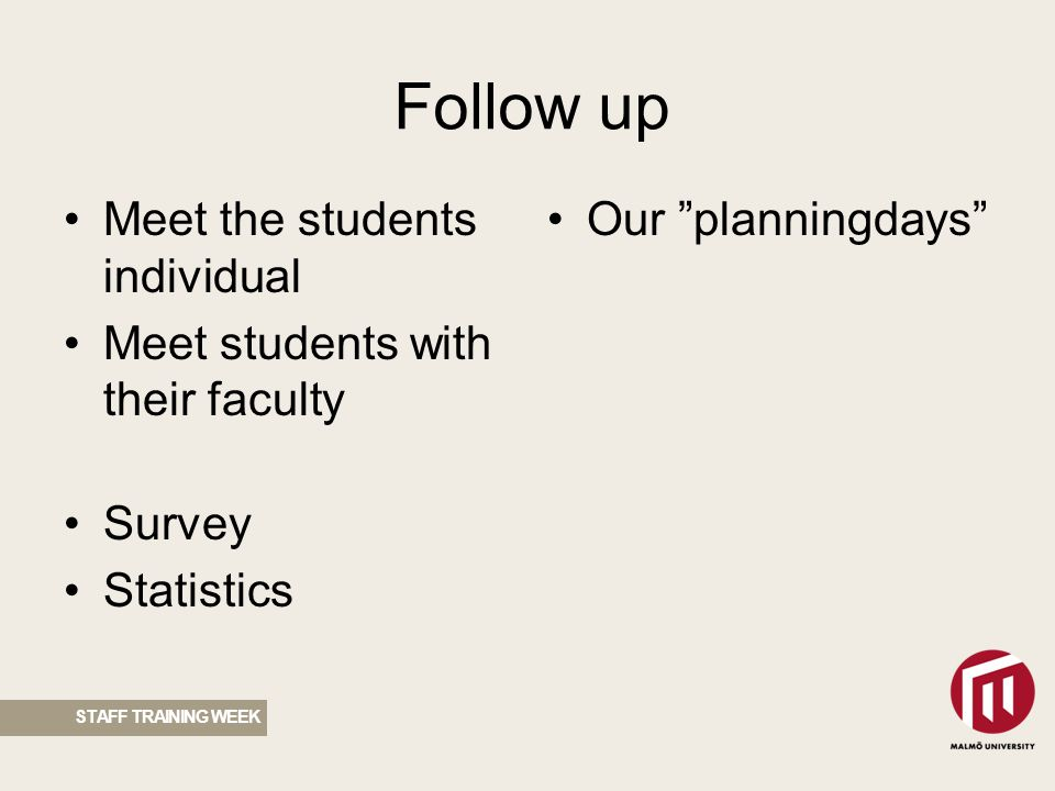 Uppföljning STAFF TRAINING WEEK Meet the students individual Meet students with their faculty Survey Statistics Our planningdays Follow up