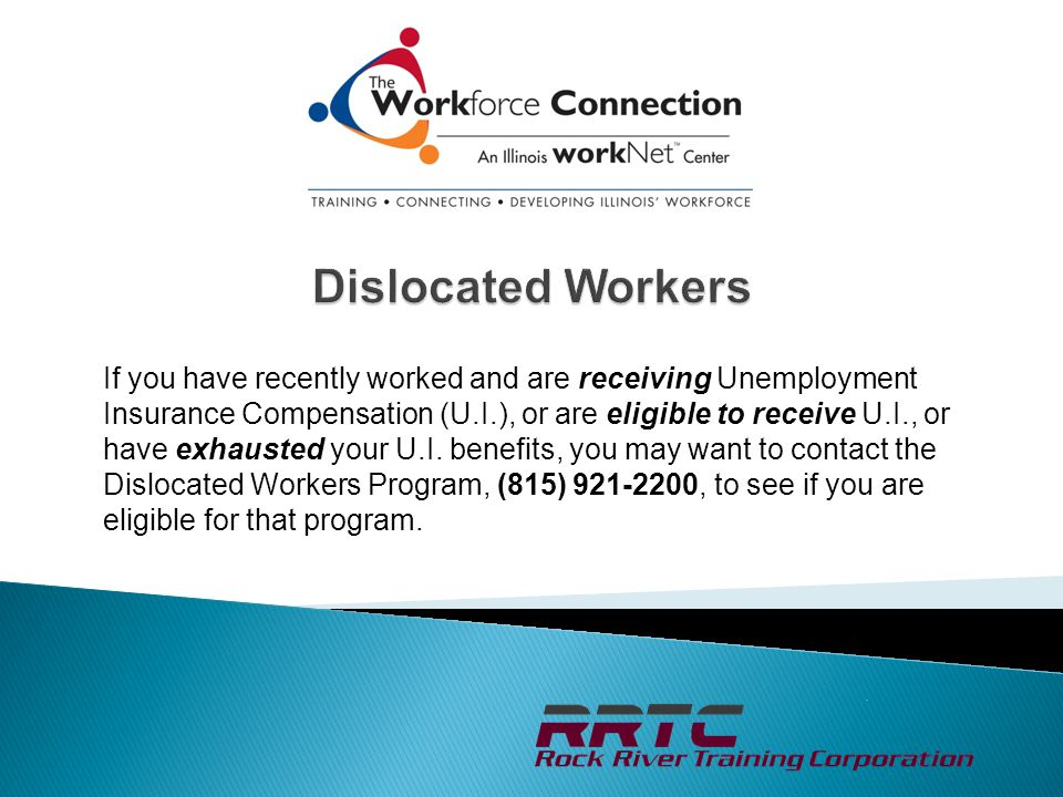 If you have recently worked and are receiving Unemployment Insurance Compensation (U.I.), or are eligible to receive U.I., or have exhausted your U.I.