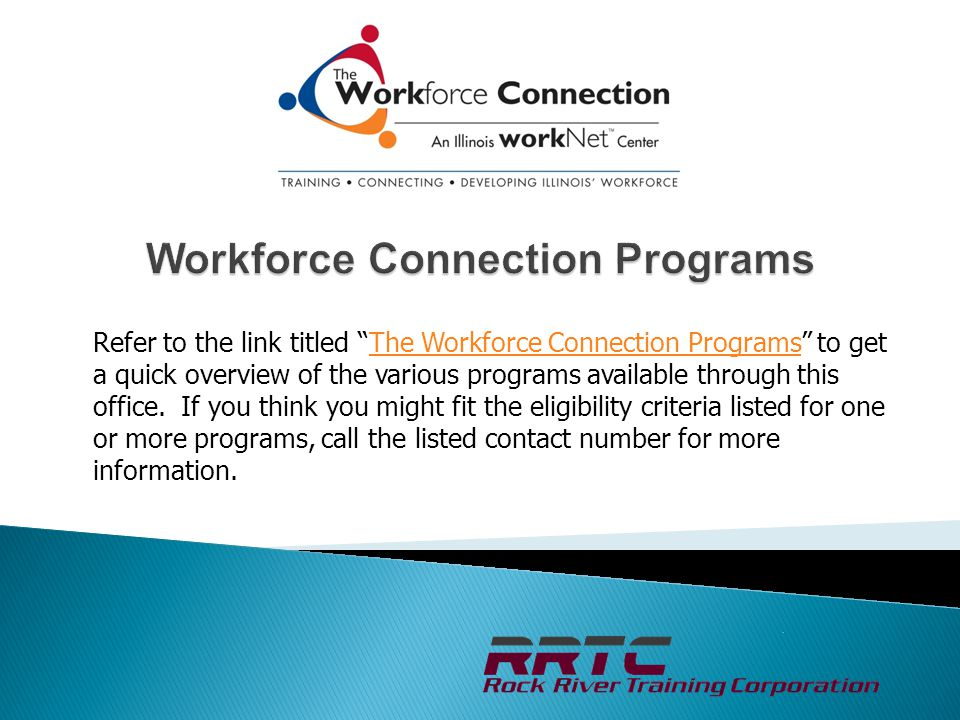 Refer to the link titled The Workforce Connection Programs to get a quick overview of the various programs available through this office.