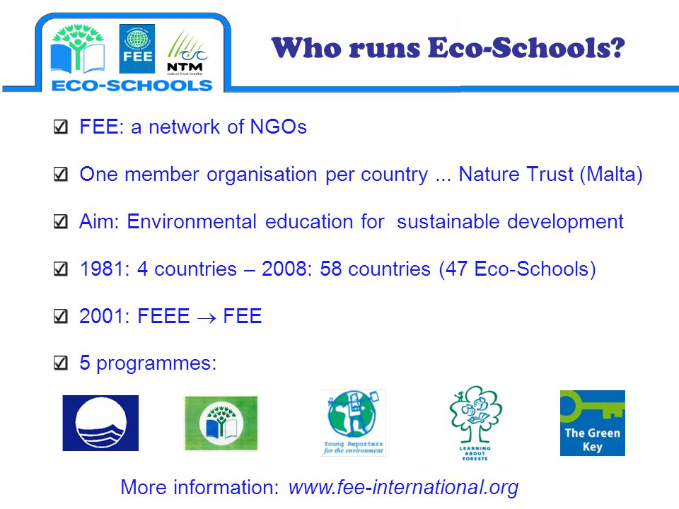FEE: a network of NGOs One member organisation per country... Nature Trust (Malta) Aim: Environmental education for sustainable development 1981: 4 co
