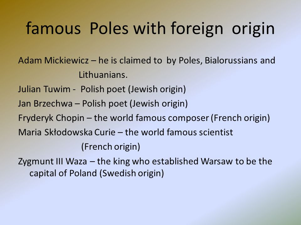 famous Poles with foreign origin Adam Mickiewicz – he is claimed to by Poles, Bialorussians and Lithuanians.