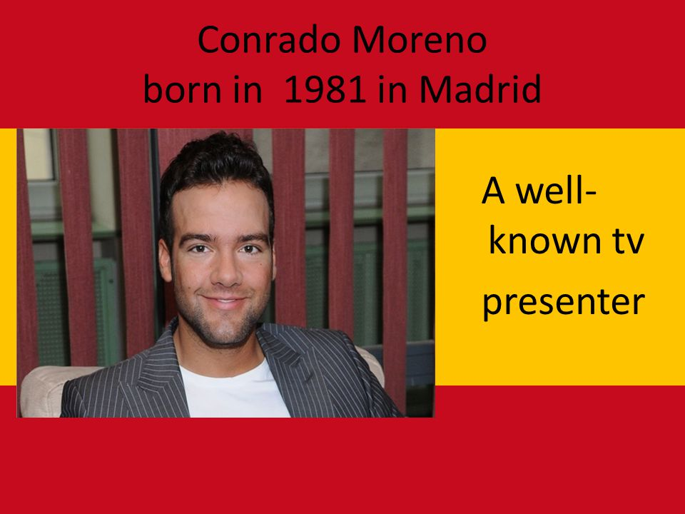 Conrado Moreno born in 1981 in Madrid A well- known tv presenter