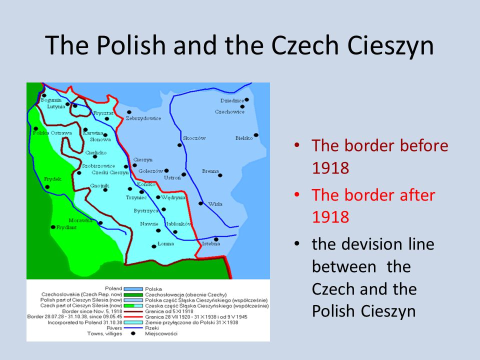 The Polish and the Czech Cieszyn The border before 1918 The border after 1918 the devision line between the Czech and the Polish Cieszyn