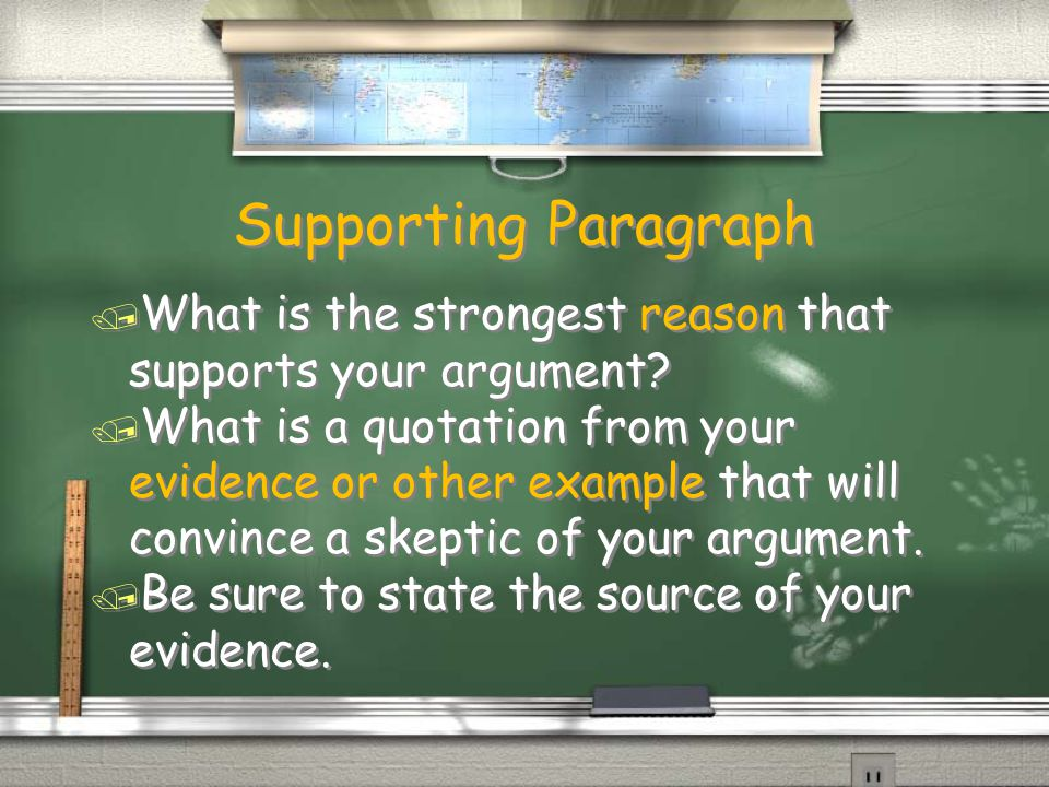 Supporting Paragraph / What is the strongest reason that supports your argument.