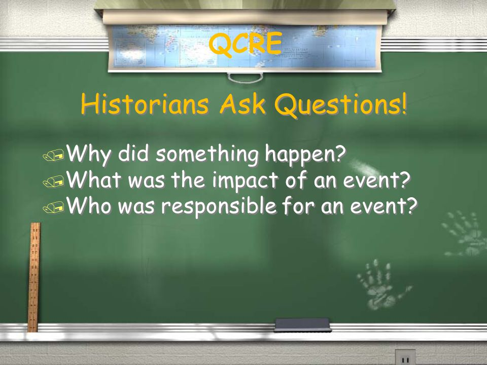 Historians Ask Questions. / Why did something happen.
