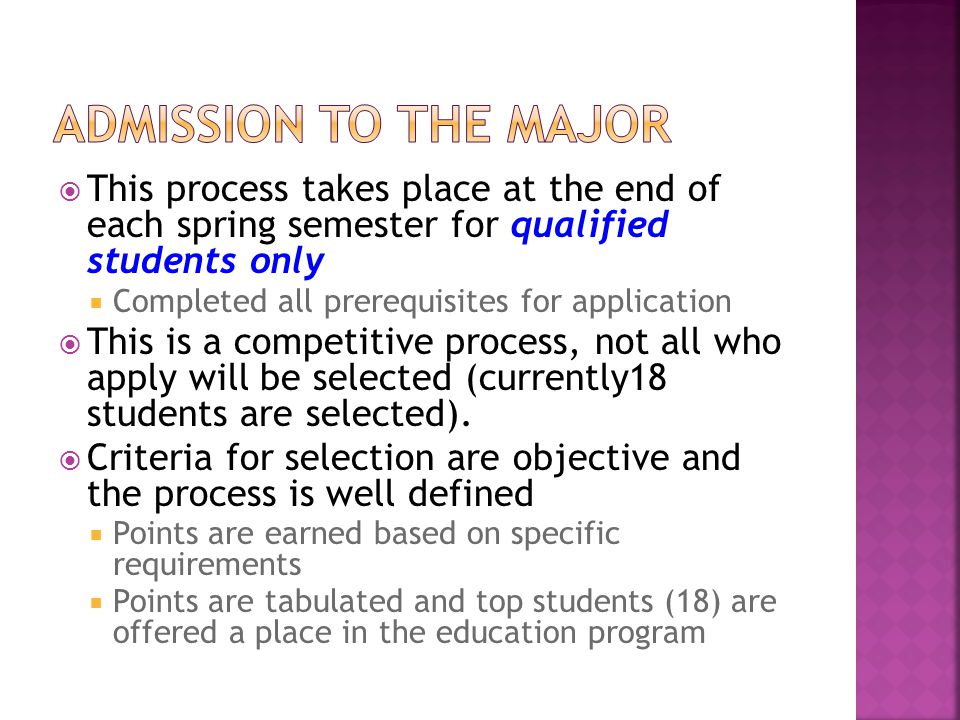  This process takes place at the end of each spring semester for qualified students only  Completed all prerequisites for application  This is a competitive process, not all who apply will be selected (currently18 students are selected).