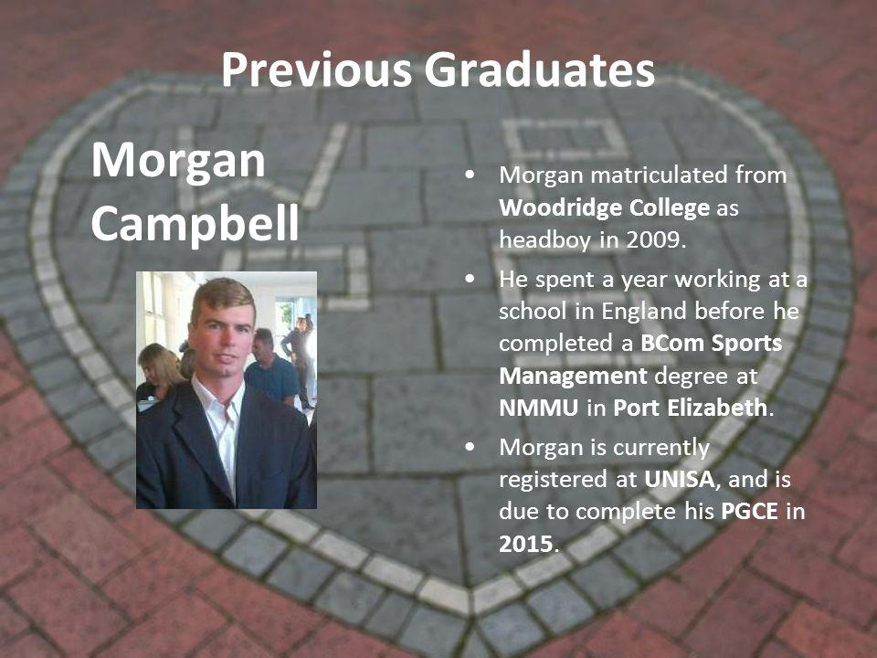 Previous Graduates Morgan matriculated from Woodridge College as headboy in 2009.