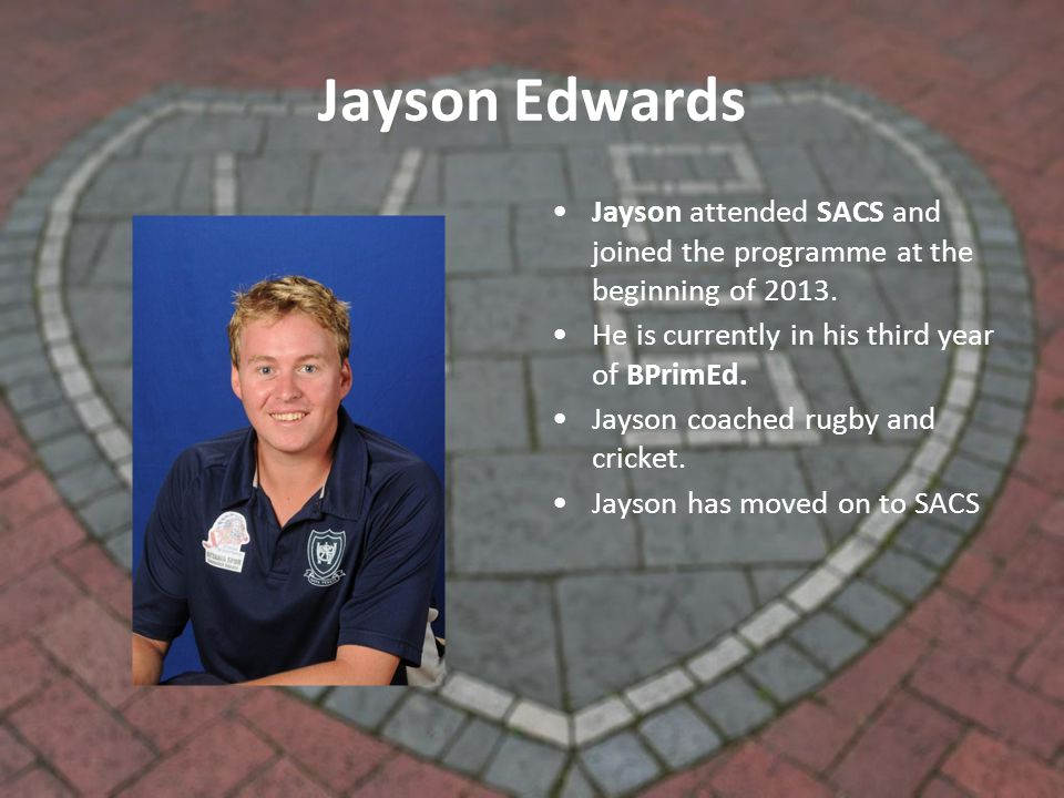 Jayson Edwards Jayson attended SACS and joined the programme at the beginning of 2013.