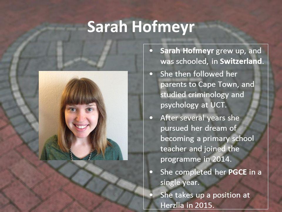 Sarah Hofmeyr Sarah Hofmeyr grew up, and was schooled, in Switzerland.