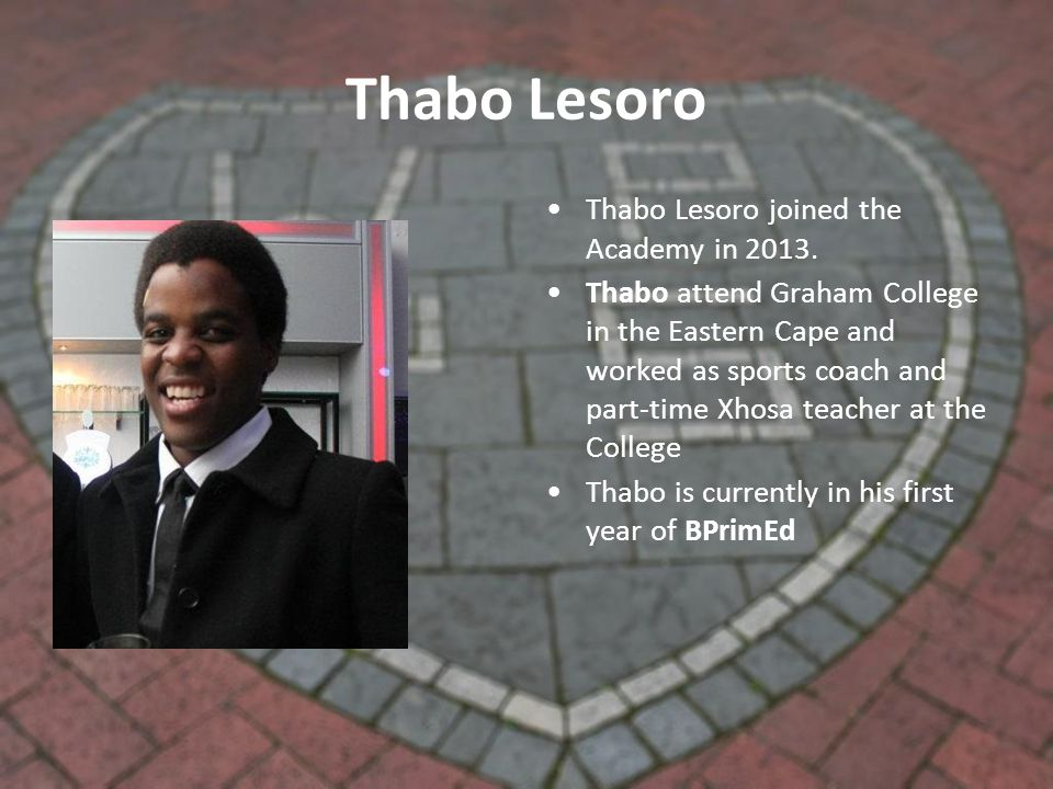 Thabo Lesoro Thabo Lesoro joined the Academy in 2013.