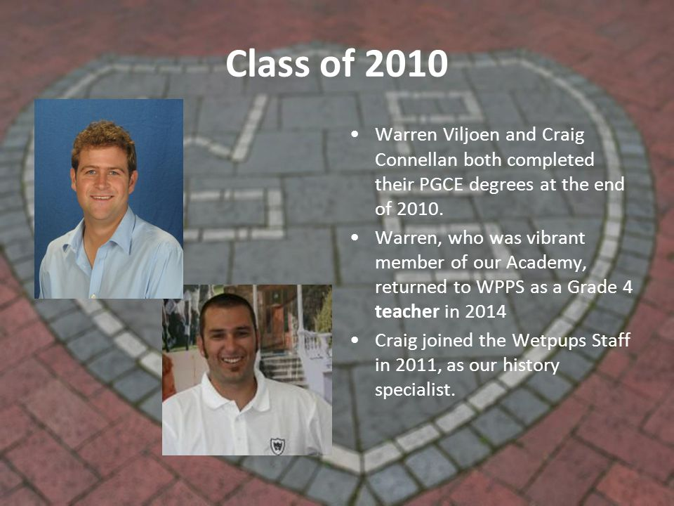 Class of 2010 Warren Viljoen and Craig Connellan both completed their PGCE degrees at the end of 2010.