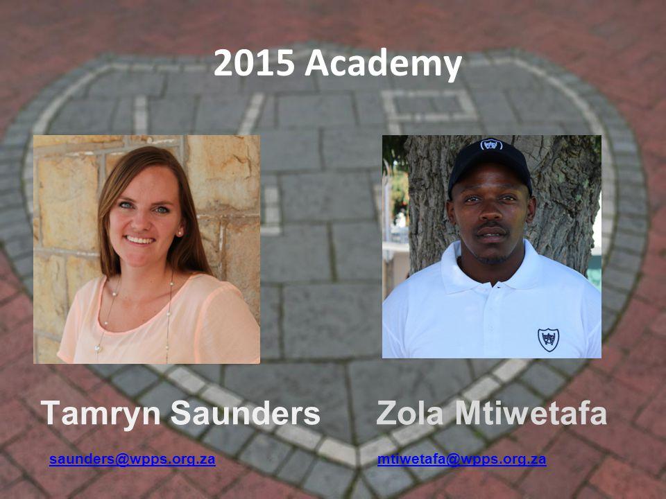 2015 Academy Tamryn Saunders Zola Mtiwetafa saunders@wpps.org.za mtiwetafa@wpps.org.za saunders@wpps.org.zamtiwetafa@wpps.org.za
