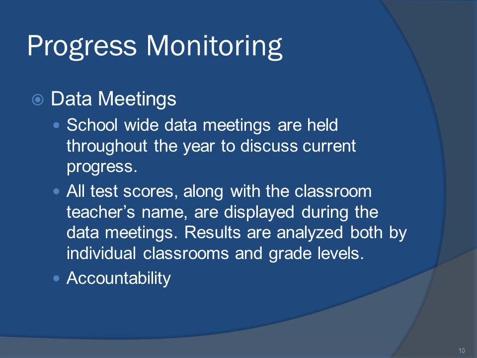Progress Monitoring  Data Meetings School wide data meetings are held throughout the year to discuss current progress. All test scores, along with th