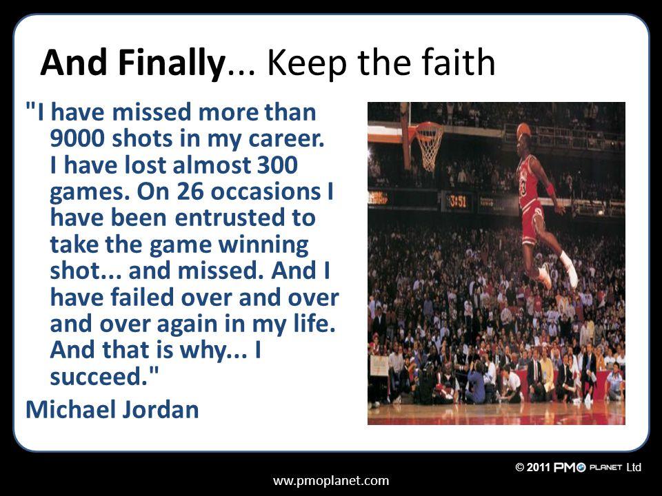 ww.pmoplanet.com © 2011Ltd And Finally... Keep the faith