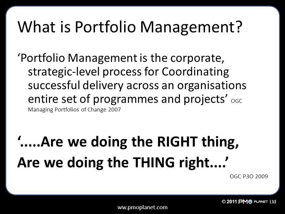 ww.pmoplanet.com © 2011Ltd What is Portfolio Management? 'Portfolio Management is the corporate, strategic-level process for Coordinating successful d