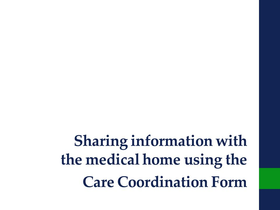 Sharing information with the medical home using the Care Coordination Form