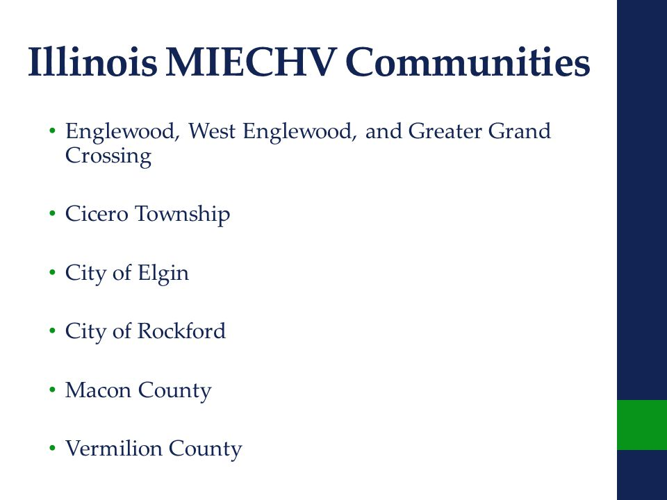 Illinois MIECHV Communities Englewood, West Englewood, and Greater Grand Crossing Cicero Township City of Elgin City of Rockford Macon County Vermilion County