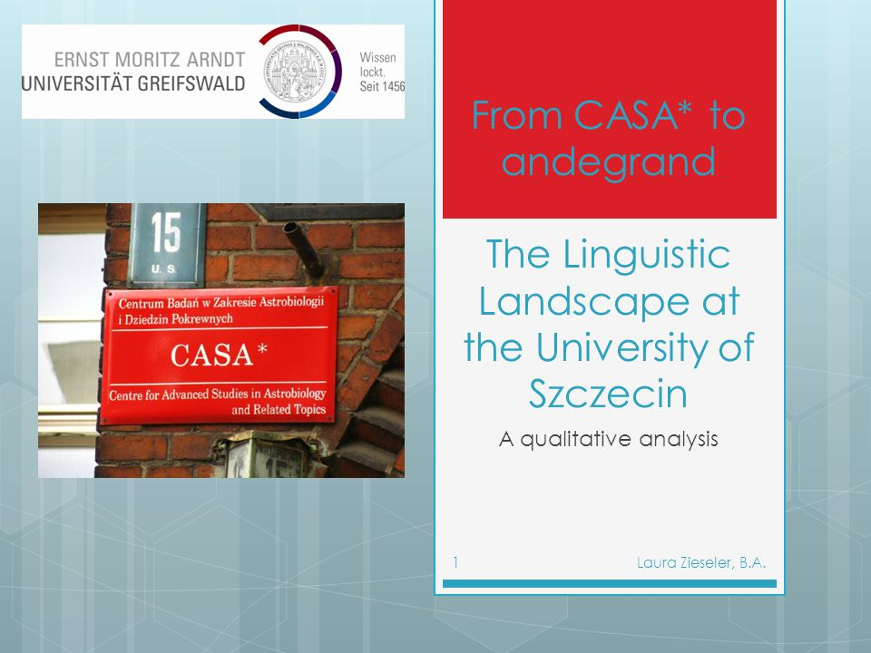 From CASA* to andegrand The Linguistic Landscape at the University of Szczecin A qualitative analysis 1Laura Zieseler, B.A.