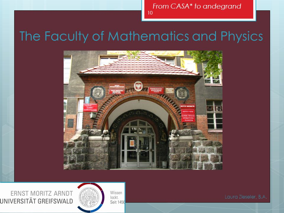 From CASA* to andegrand Laura Zieseler, B.A. 10 The Faculty of Mathematics and Physics