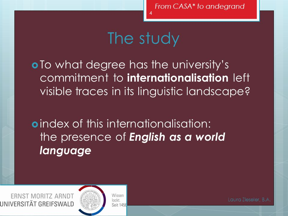 From CASA* to andegrand The study  To what degree has the university's commitment to internationalisation left visible traces in its linguistic landscape.