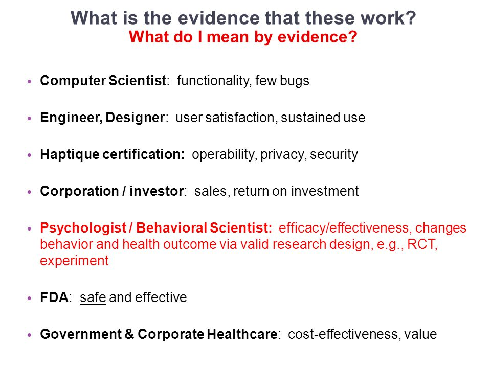 What is the evidence that these work? Computer Scientist: functionality, few bugs Engineer, Designer: user satisfaction, sustained use Haptique certif