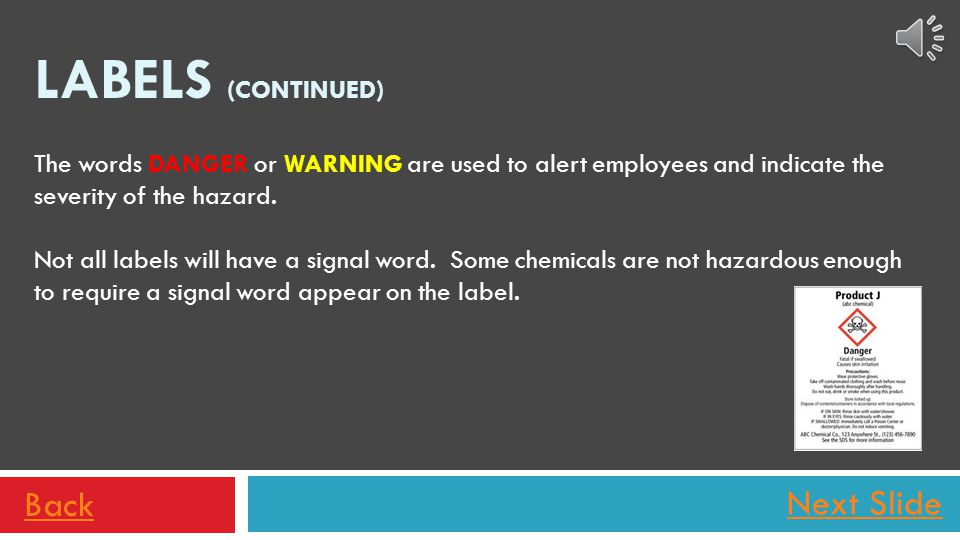 Next Slide One of the major changes with the Hazard Communication/GHS update is that chemical labels, when appropriate, include signal words. These si