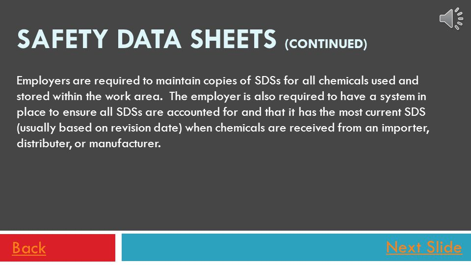 Next Slide Beginning June 1, 2015, the Hazard Communication Standard requires ALL chemical importers, distributers, and manufacturers provide SDSs in a uniform 16-section format.