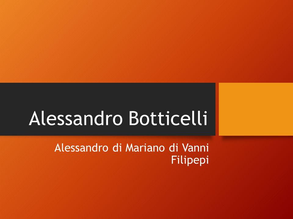 Alessandro Botticelli Alessandro di Mariano di Vanni Filipepi