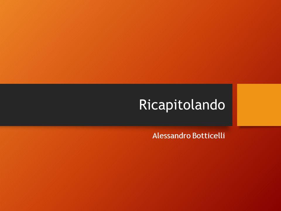 Ricapitolando Alessandro Botticelli