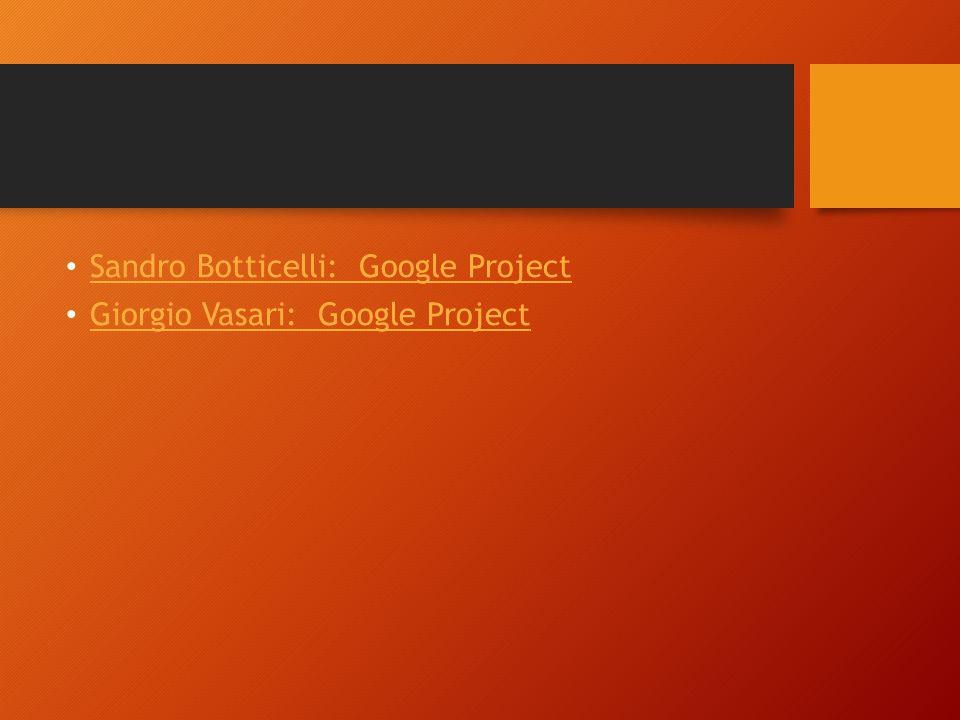 Sandro Botticelli: Google Project Giorgio Vasari: Google Project