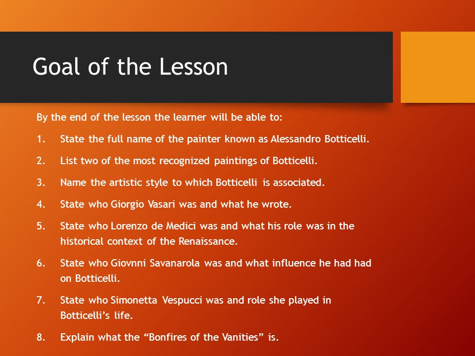 Goal of the Lesson By the end of the lesson the learner will be able to: 1.State the full name of the painter known as Alessandro Botticelli. 2.List t