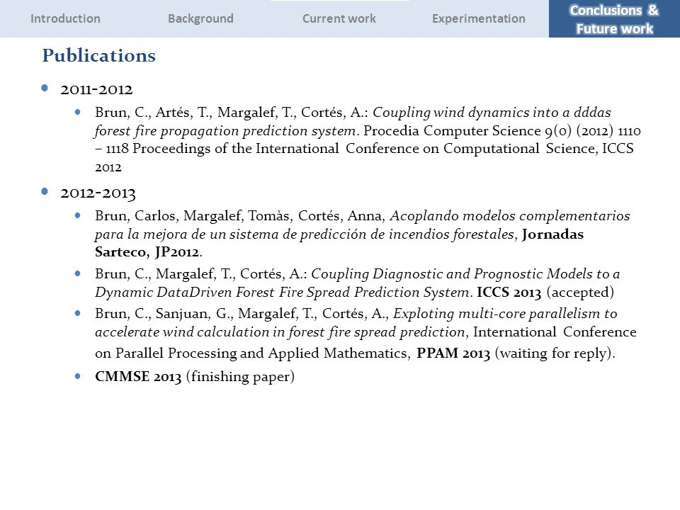 2011-2012 Brun, C., Artés, T., Margalef, T., Cortés, A.: Coupling wind dynamics into a dddas forest fire propagation prediction system. Procedia Compu