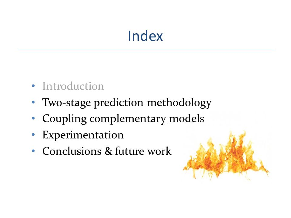 Index Introduction Two-stage prediction methodology Coupling complementary models Experimentation Conclusions & future work