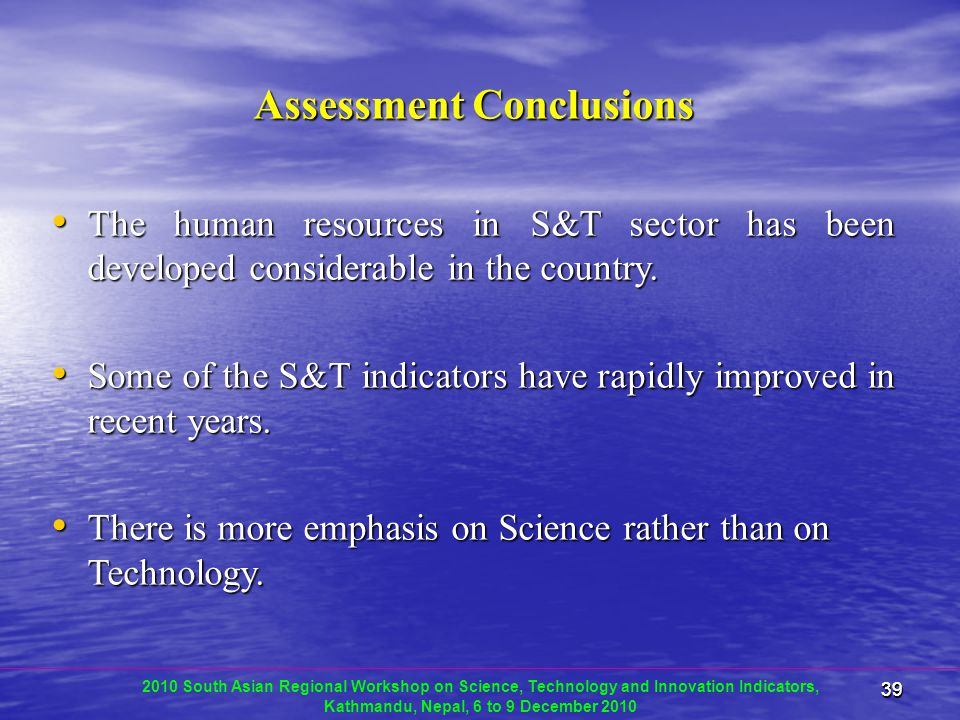 3939 Assessment Conclusions The human resources in S&T sector has been developed considerable in the country.
