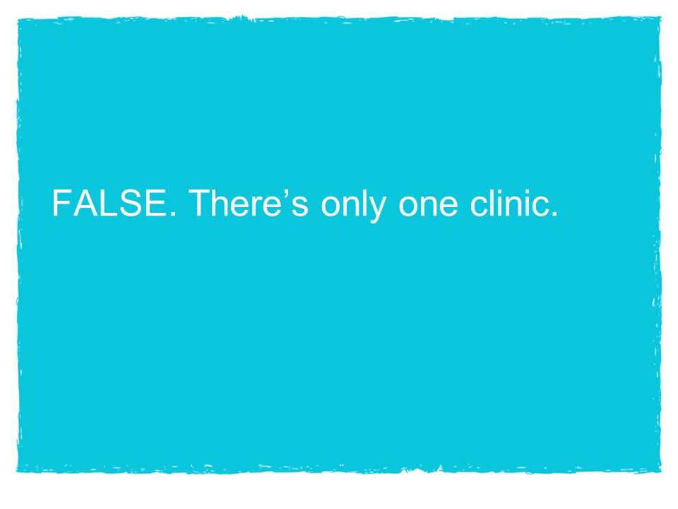 FALSE. There's only one clinic.