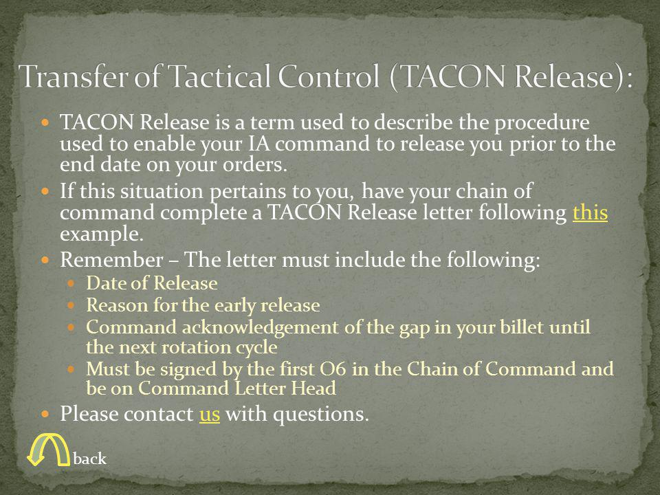 TACON Release is a term used to describe the procedure used to enable your IA command to release you prior to the end date on your orders.