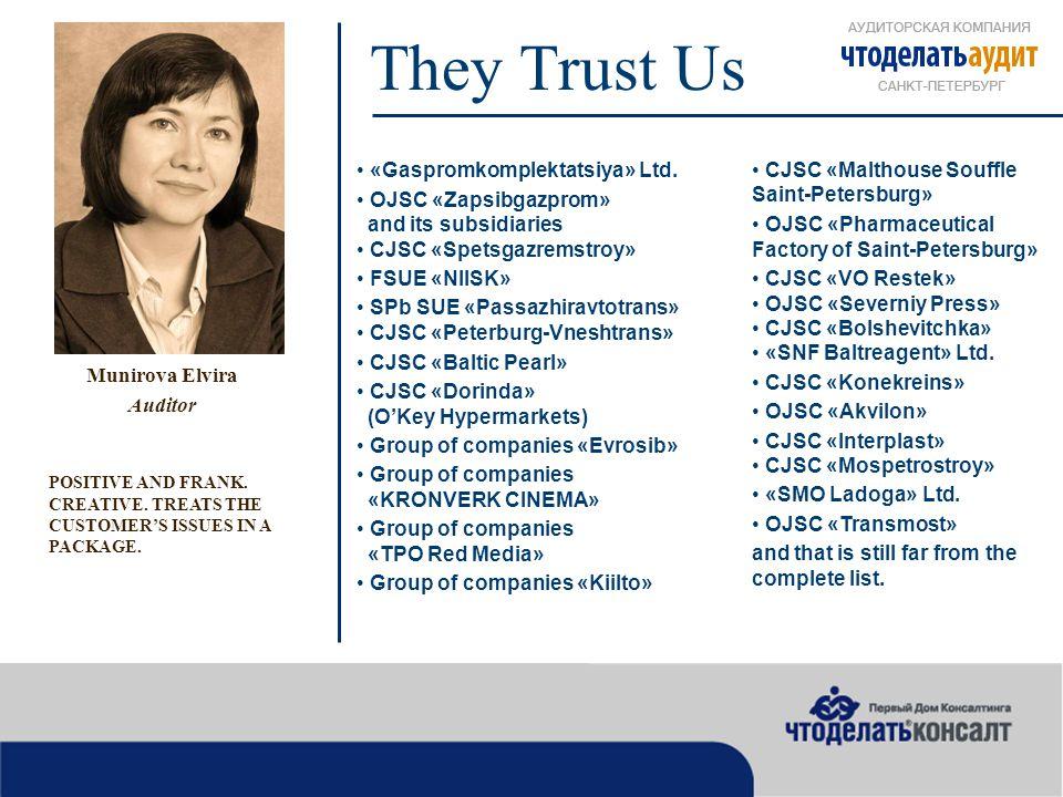 They Trust Us Munirova Elvira Auditor «Gaspromkomplektatsiya» Ltd.