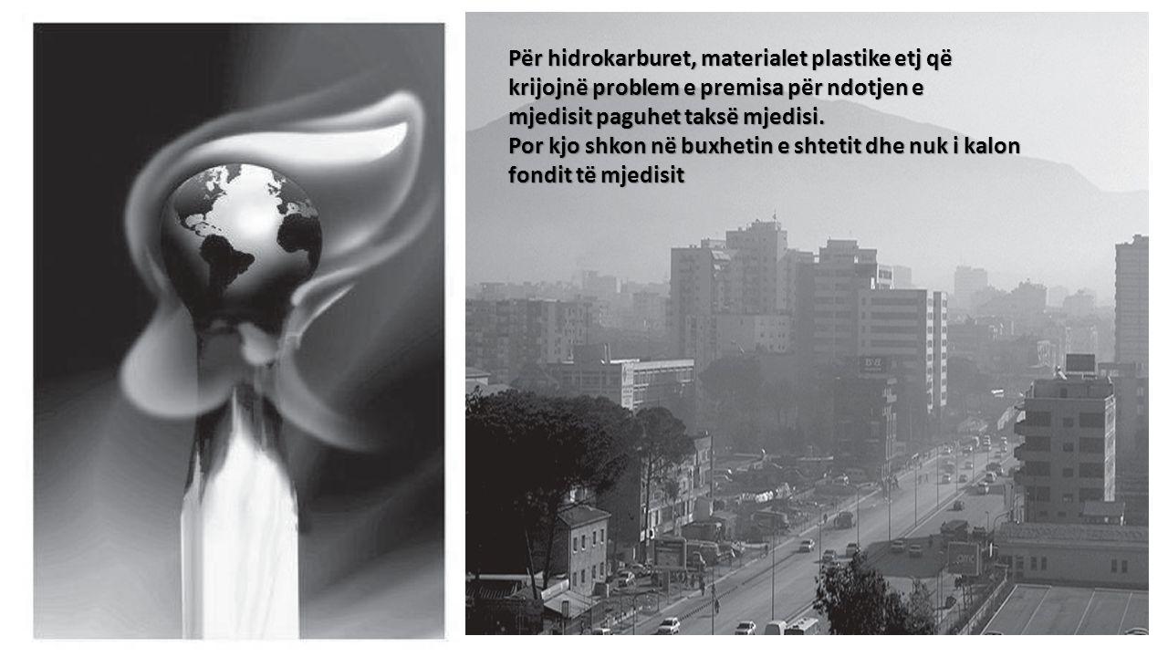 Për hidrokarburet, materialet plastike etj që krijojnë problem e premisa për ndotjen e mjedisit paguhet taksë mjedisi.
