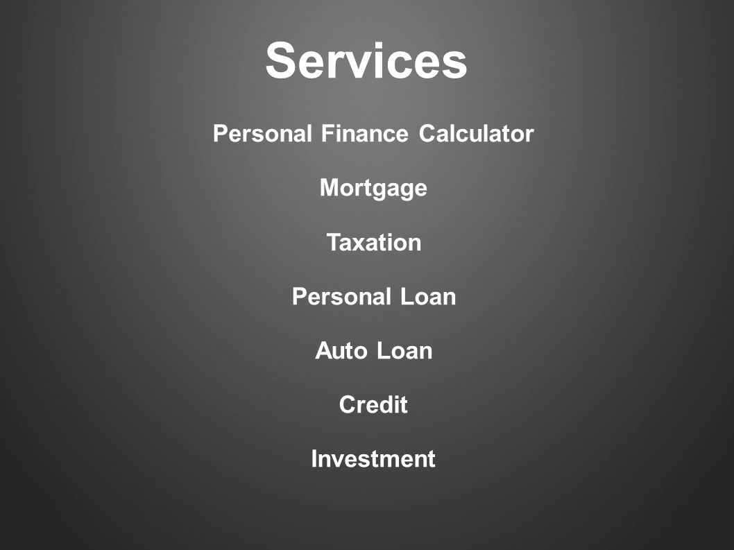 Services Personal Finance Calculator Mortgage Taxation Personal Loan Auto Loan Credit Investment